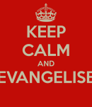 keep-calm-and-evangelise-1-3